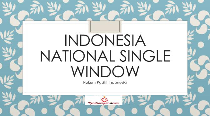 Indonesia National Single Window Sebagai Bentuk Kemudahan Berusaha di Indonesia